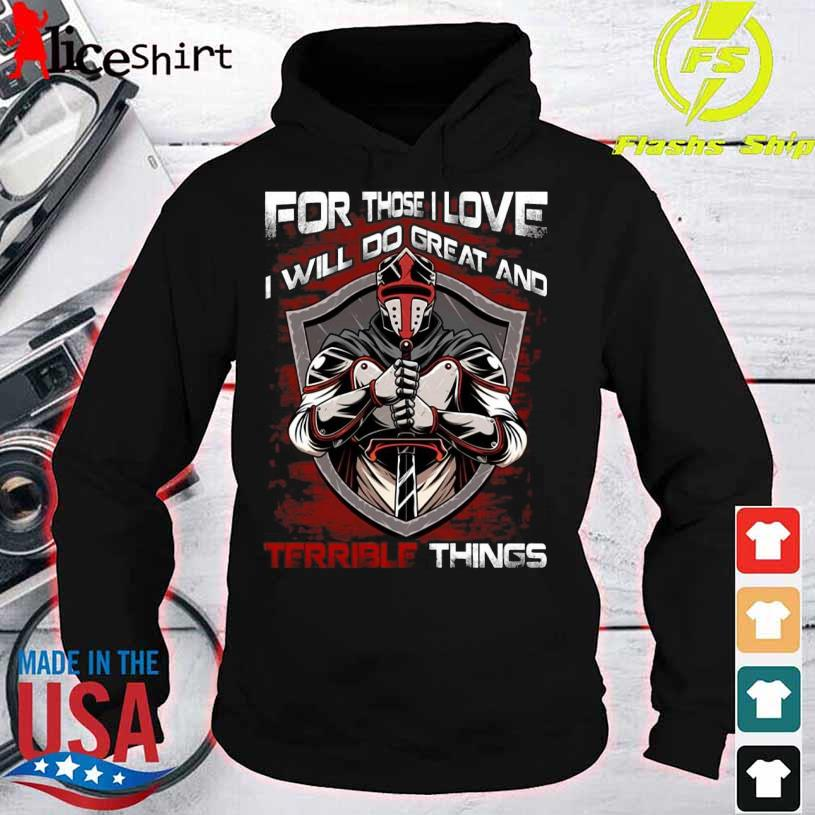 Official For Those I Love I Will Do Great And Terrible Things Shirt hoodie