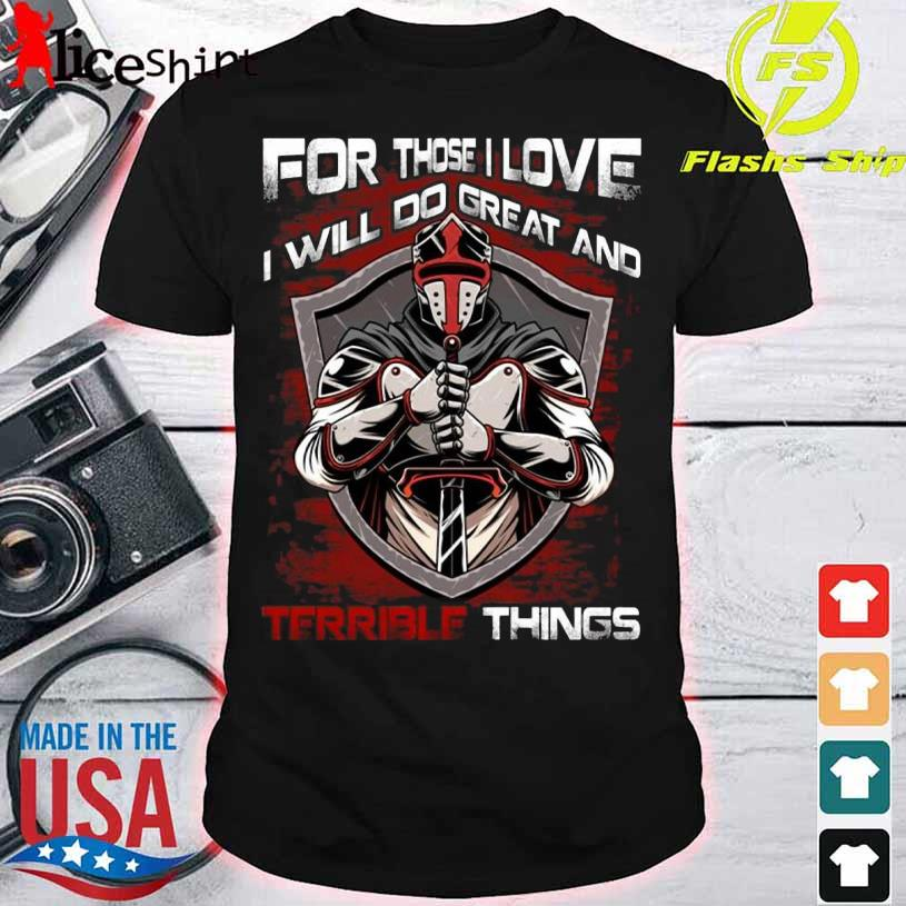 Official For Those I Love I Will Do Great And Terrible Things Shirt