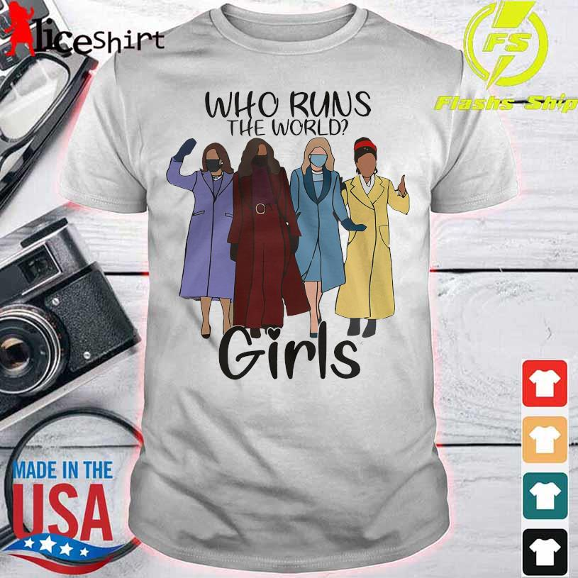 Who runs the world girls shirt
