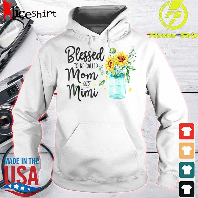 Blessed To Be Called Mom And Mimi Sunflower Shirt hoodie