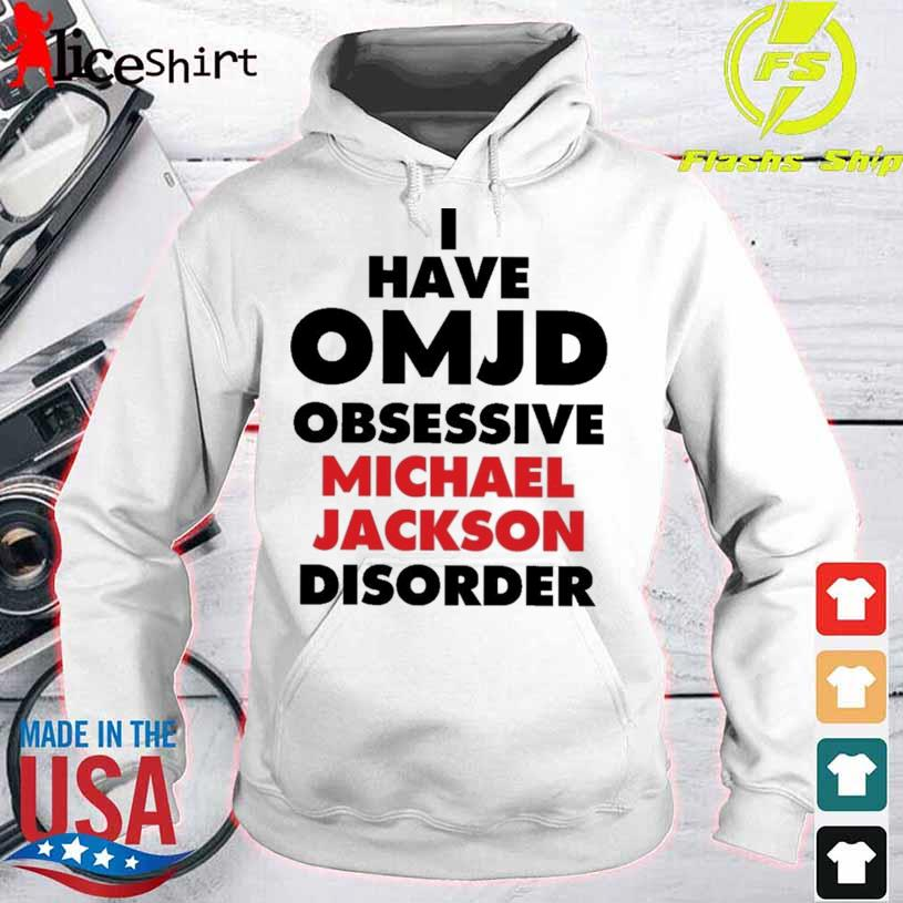 Official I Have OMJD Obsessive Michael Jackson Disorder Shirt hoodie
