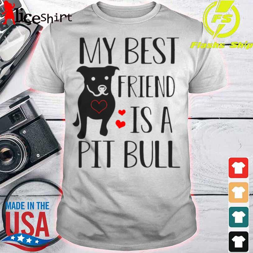 Pitbull My Best Friend Is A Pit Bull Shirt