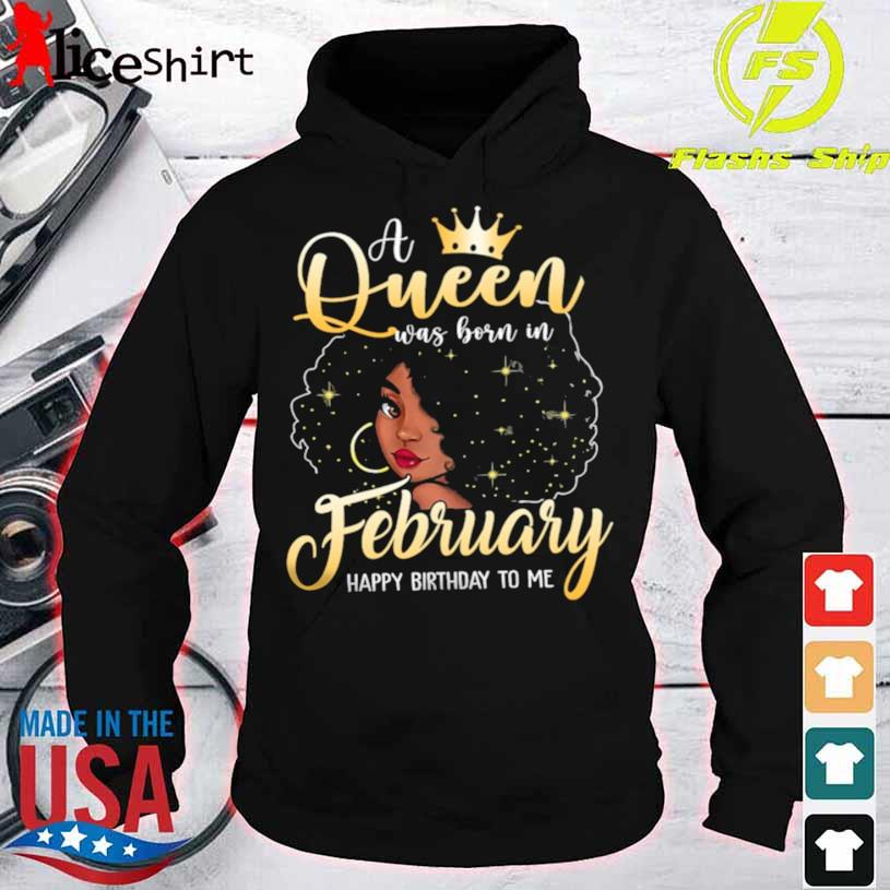 A Queen Was Born In February Happy Birthday To Me Shirt hoodie