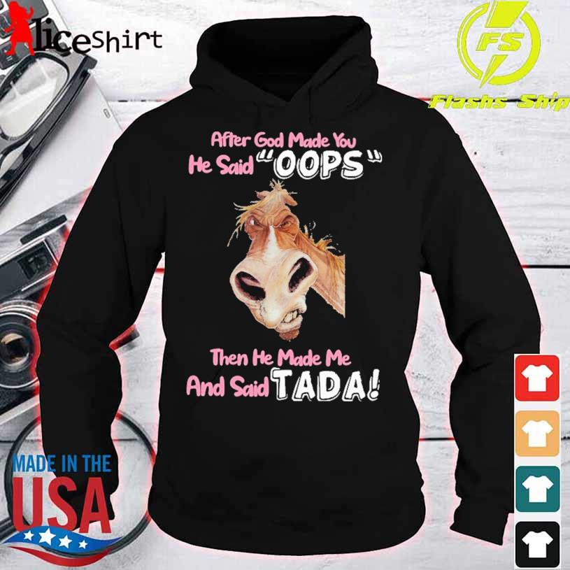 After God Made You He Said Oops Then He Made Me And Said Tada Shirt hoodie