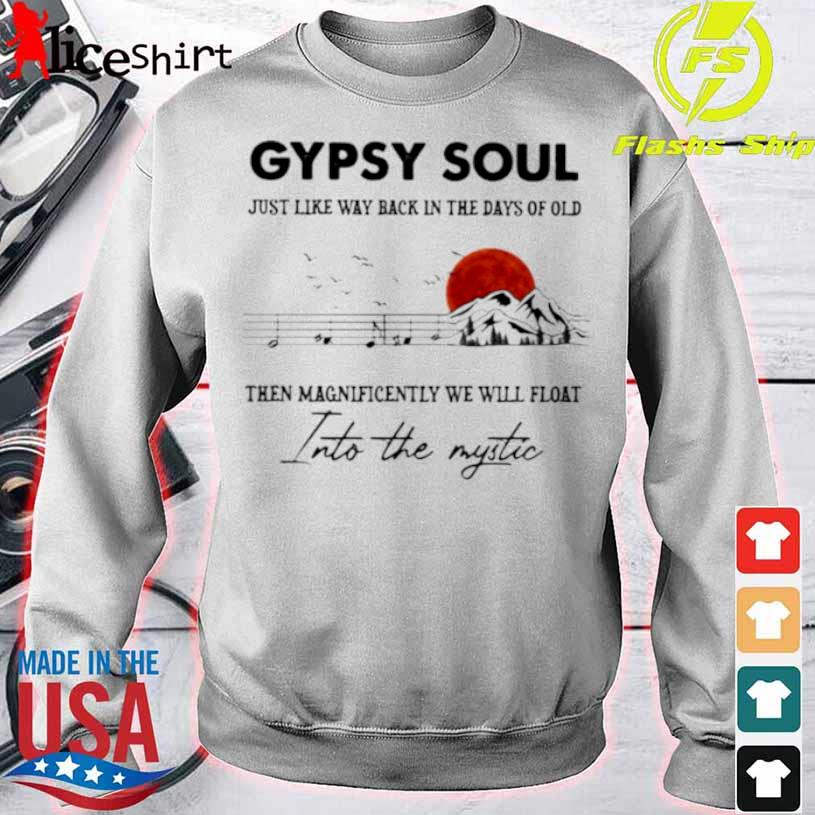 Gypsy Soul Just Like Way back In The Days Of Old Then Magnificently We Will Float Into The Mystic Music Mountain Blood Moon Shirt sweater