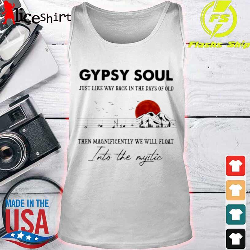 Gypsy Soul Just Like Way back In The Days Of Old Then Magnificently We Will Float Into The Mystic Music Mountain Blood Moon Shirt tank top