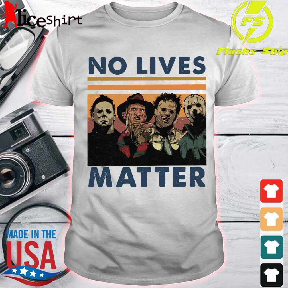 Character Horror movie No lives Matter vintage Shirt