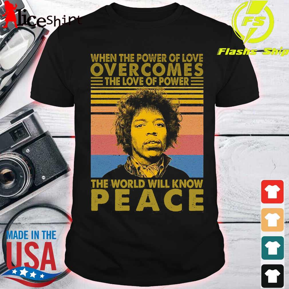 Jimi Hendrix When the power of love overcomes the love of power the world will know peace vintage Shirt