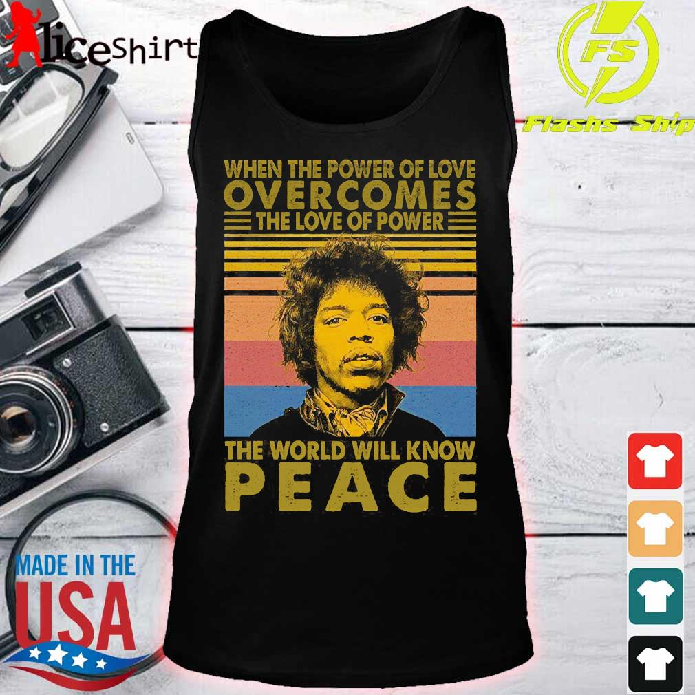 Jimi Hendrix When the power of love overcomes the love of power the world will know peace vintage Shirt tank top