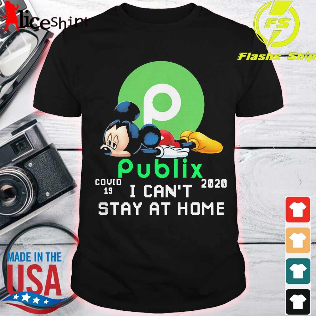Publix Mickey Mouse covid 19 2020 I can't stay at home shirt
