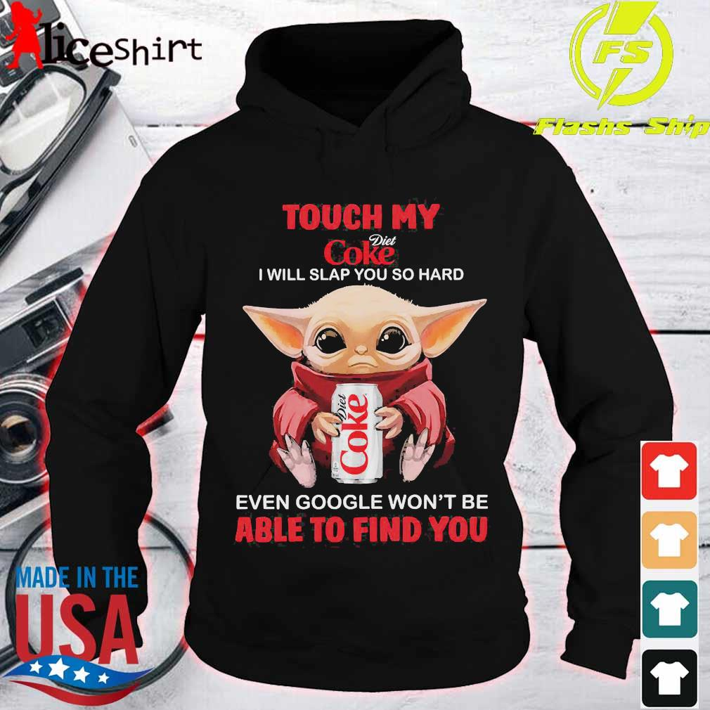 Baby Yoda touch my Coke Diet I will slap You so hard even google won't be able to find You s hoodie