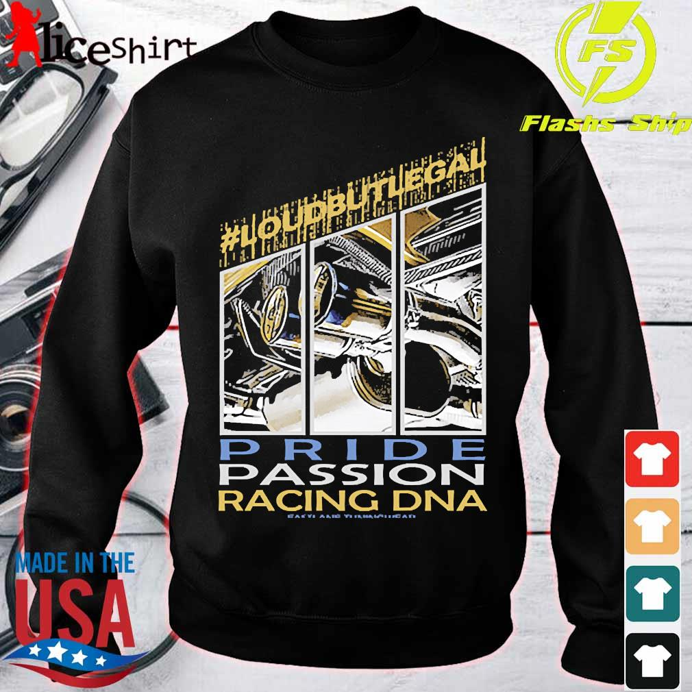 #Loudbutlegal pride passion racing DNA s sweater