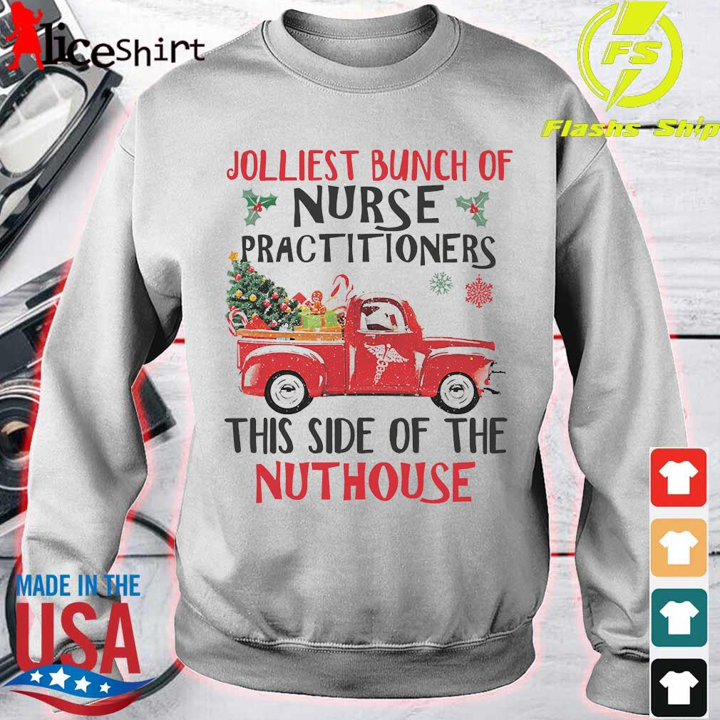 Jolliest bunch of nurse practitioners this side of the nuthouse s sweater