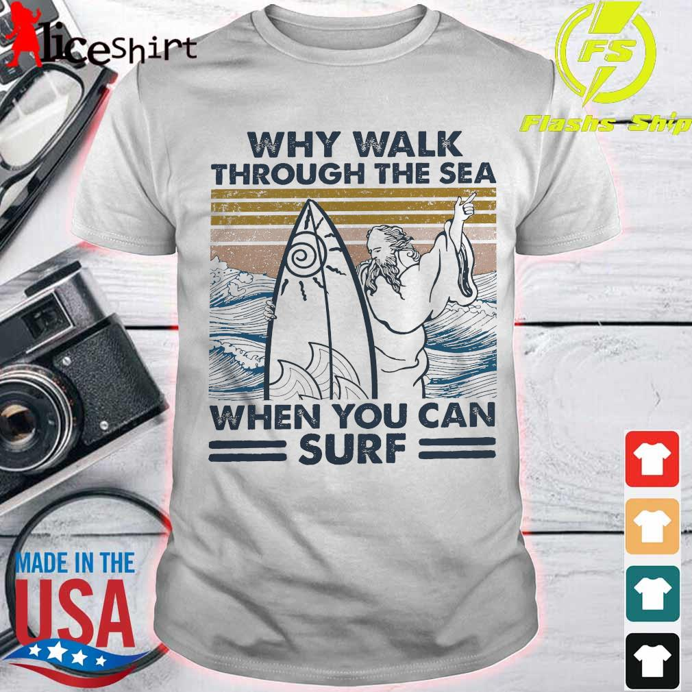 Why walk through the sea when You can surf vintage shirt
